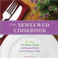 The Newlywed Cookbook: More Than 200 Simple Recipes and Original Meals for the Happy Couple (Paperback)