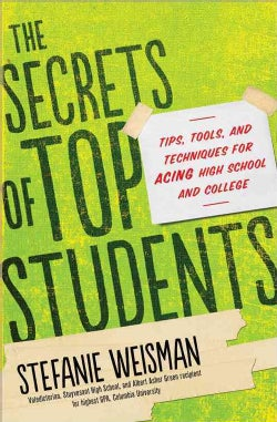 The Secrets of Top Students: Tips, Tools, and Techniques for Acing High School and College (Paperback)