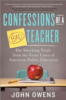 Confessions of a Bad Teacher: The Shocking Truth from the Front Lines of American Public Education (Paperback)
