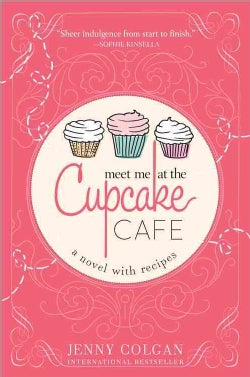 Meet Me at the Cupcake Cafe: A Novel With Recipes (Paperback)