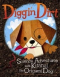 Diggin' Dirt: Science Adventures With Kitanai the Origami Dog (Hardcover)