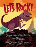 Let's Rock!: Science Adventures With Rudie the Origami Dinosaur (Hardcover)