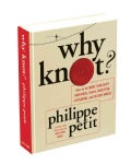 Why Knot?: How to Tie More Than Sixty Ingenious, Useful, Beautiful, Lifesaving, and Secure Knots! (Hardcover)