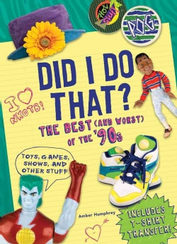 Did I Do That?: The Best (And Worst) of the '90s - Toys, Games, Shows, and Other Stuff (Paperback)