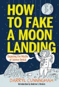 How to Fake a Moon Landing: Exposing the Myths of Science Denial (Hardcover)