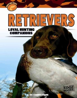 Retrievers: Loyal Hunting Companions (Hardcover)