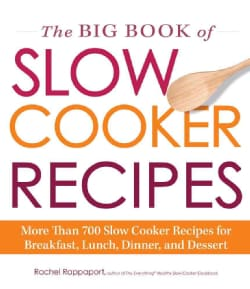 The Big Book of Slow Cooker Recipes: More Than 700 Slow Cooker Recipes for Breakfast, Lunch, Dinner, and Dessert (Paperback)