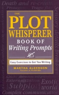 The Plot Whisperer Book of Writing Prompts: Easy Exercises to Get You Writing (Paperback)