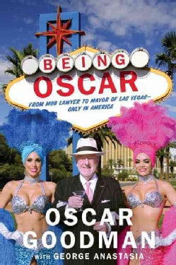 Being Oscar: From Mob Lawyer to Mayor of Las Vegas, Only in America (Hardcover)