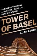 Tower of Basel: The Shadowy History of the Secret Bank That Runs the World (Hardcover)