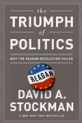 The Triumph of Politics: Why the Reagan Revolution Failed (Paperback)