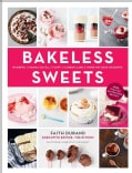 Bakeless Sweets: Pudding / Panna Cotta / Fluff / Icebox Cake and More No-Bake Desserts (Hardcover)