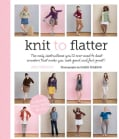 Knit to Flatter: The Only Instructions You'll Ever Need to Knit Sweaters That Make You Look Good and Feel Great! (Paperback)