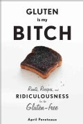 Gluten Is My Bitch: Rants, Recipes, and Ridiculousness for the Gluten-free (Hardcover)