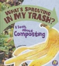 What's Sprouting in My Trash?: A Book About Composting (Hardcover)