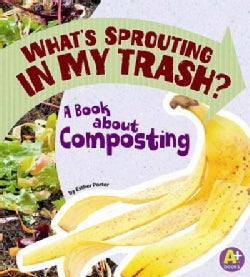What's Sprouting in My Trash?: A Book About Composting (Paperback)