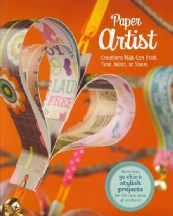 Paper Artist: Creations Kids Can Fold, Tear, Wear, or Share (Paperback)