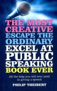 The Most Creative Escape the Ordinary Excel at Public Speaking Book Ever: All the Help You Will Ever Need in Givi... (Paperback)