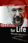 Dissident for Life: Alexander Ogorodnikov and the Struggle for Religious Freedom in Russia (Hardcover)