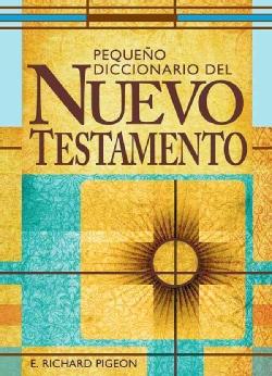 Pequeno Diccionario del Nuevo Testamento/Small Dictionary of the New Testament: Spanish Bible Dictionary (Paperback)