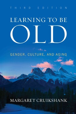 Learning to Be Old: Gender, Culture, and Aging (Paperback)