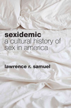 Sexidemic: A Cultural History of Sex in America (Hardcover)