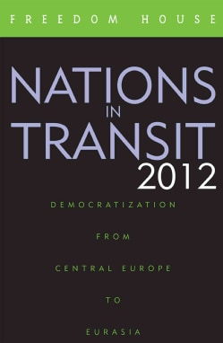 Nations in Transit 2012: Democratization from Central Europe to Eurasia (Paperback)
