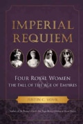Imperial Requiem: Four Royal Women and the Fall of the Age of Empires (Hardcover)