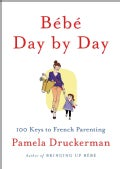 Bebe Day by Day: 100 Keys to French Parenting (Hardcover)