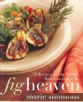 Fig Heaven: 70 Recipes for the World's Most Lucious Fruit (Hardcover)