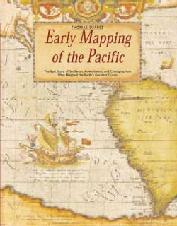 Early Mapping of the Pacific: The Epic Story of Seafarers, Adventurers, and Cartographers Who Mapped the Earth's ... (Hardcover)