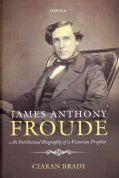 James Anthony Froude: An Intellectual Biography of a Victorian Prophet (Hardcover)