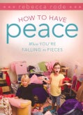 How to Have Peace When You're Falling to Pieces (Paperback)