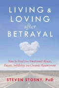 Living & Loving after Betrayal: How to Heal from Emotional Abuse, Deceit, Infidelity, and Chronic Resentment (Paperback)