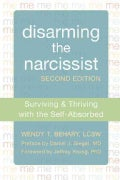 Disarming the narcissist: Surviving & Thriving with the Self-Absorbed (Paperback)