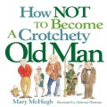 How Not to Become a Crotchety Old Man (Paperback)