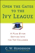 Open the Gates to the Ivy League: A Plan B for Getting into the Top Colleges (Paperback)