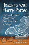 Teaching with Harry Potter: Essays on Classroom Wizardry from Elementary School to College (Paperback)