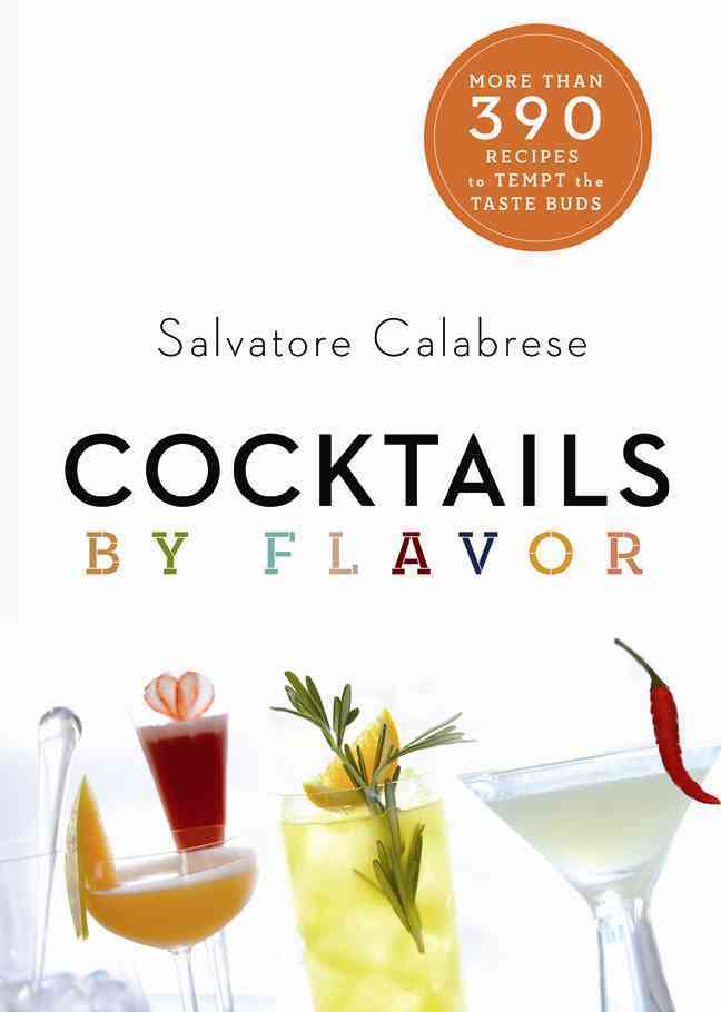 Cocktails by Flavor: More Than 390 Recipes to Tempt the Taste Buds (Hardcover)