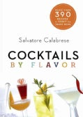 Cocktails by Flavor: More Than 390 Recipes to Tempt the Taste Buds (Spiral bound)