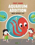 Aquarium Addition: Math Activity Kit: First Grade (Paperback)