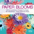 Paper Blooms: 25 Extraordinary Flowers to Make for Weddings, Celebrations & More (Paperback)