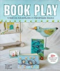 Book Play: Creative Adventures in Handmade Books (Paperback)