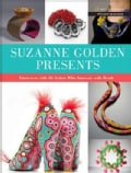 Suzanne Golden Presents: Interviews with 36 Artists Who Innovate with Beads (Paperback)