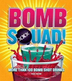 Bomb Squad!: More Than 100 Bomb Shot Drinks (Paperback)