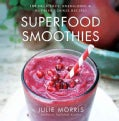 Superfood Smoothies: 100 Delicious, Energizing & Nutrient-Dense Recipes (Hardcover)