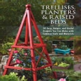 Trellises, Planters & Raised Beds: 50 Easy, Unique, and Useful Projects You Can Make With Common Tools and Materials (Paperback)