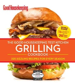 The Good Housekeeping Test Kitchen Grilling Cookbook: 225 Sizzling Recipes for Every Season (Loose-leaf)