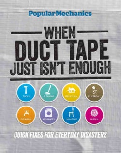 Popular Mechanics: When Duct Tape Just Isn't Enough: Quick Fixes for Everyday Disasters (Hardcover)