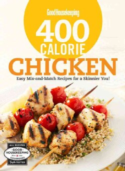 Good Housekeeping 400 Calorie Chicken: Easy Mix-and-Match Recipes for a Skinnier You! (Hardcover)